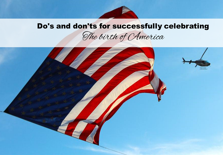 Do's and don'ts for successfully celebrating the birth of America