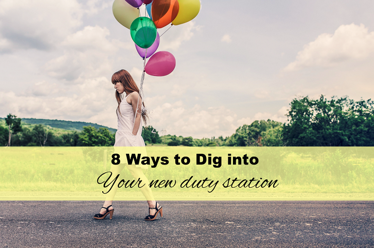 8 ways to dig into your new duty station