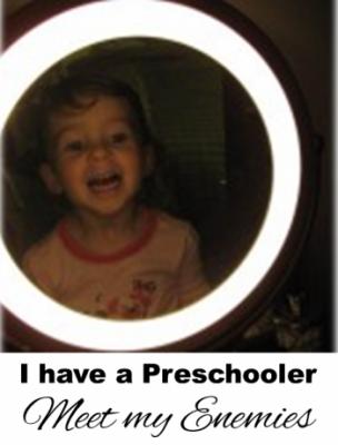 I have a Preschooler: Meet my Enemies